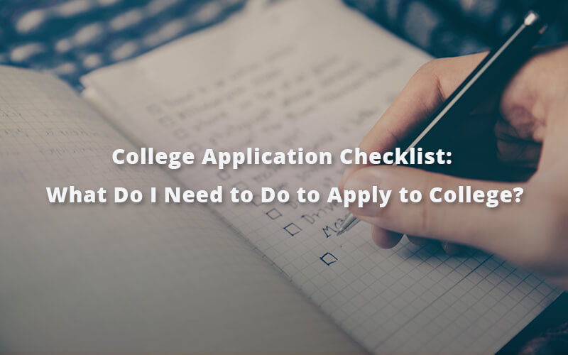 College Application Checklist: What Do I Need to Do to Apply to College?