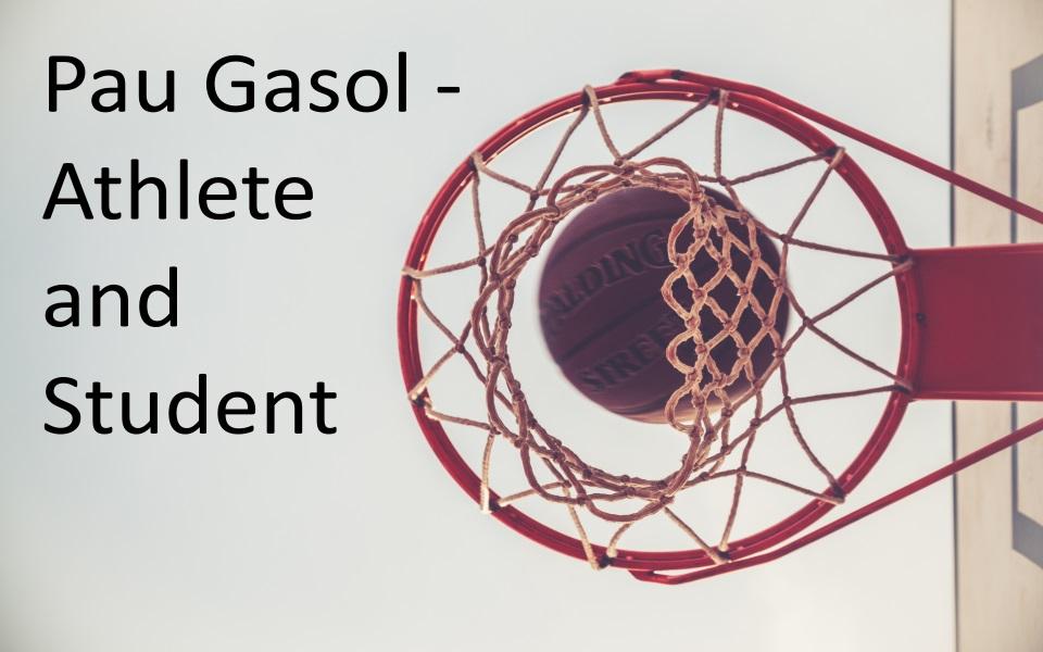 Pau Gasol - Athlete and Student