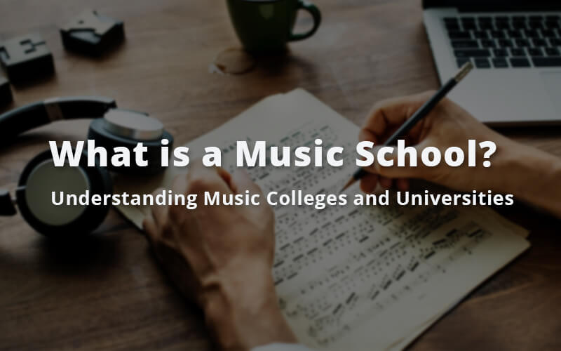 What is a Music School? Understanding Music Colleges and Universities