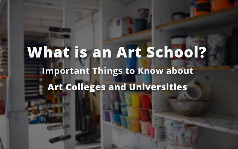 What is an Art School? Important Things to Know about Art Colleges and Universities